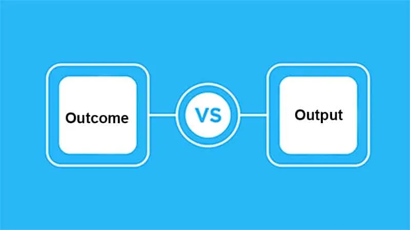 Outcome vs. Output: What's the Difference?