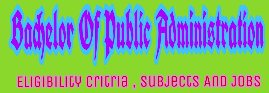 Bachelor Of Public Administration Eligibility Critria , Subjects And Jobs .