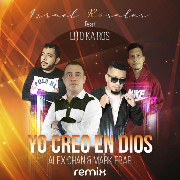 Israel Rosales – Yo Creo en Dios (Feat.Lito Kairos,Alex Chan,Mark Ebar) (Remix) (Single) 2021 (Exclusivo WC)