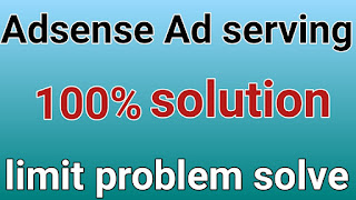 how to fix adsense ads serving limit problem