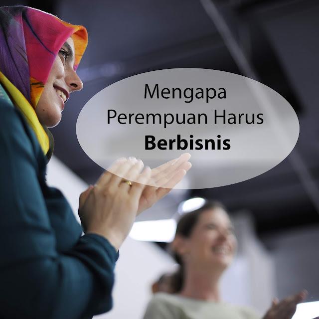 Sharing Mengapa Perempuan Harus Berbisnis