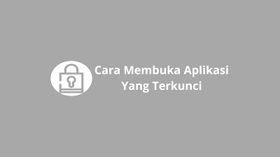 cara membuka aplikasi yang terkunci