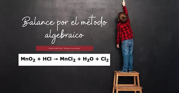 MnO2 + HCl → MnCl2 + H2O + Cl2 (Solución): Balance por el Método Algebraico