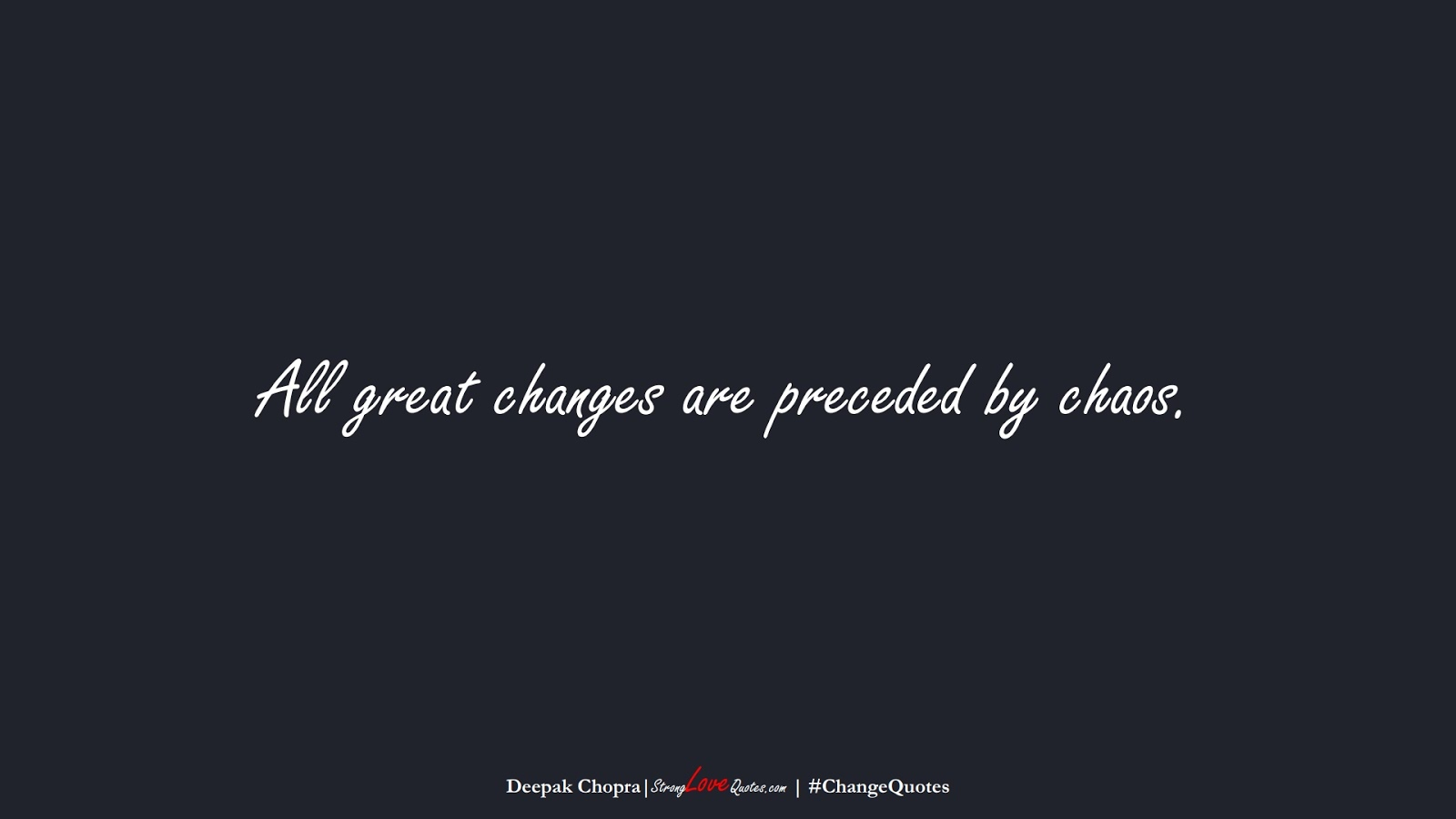 All great changes are preceded by chaos. (Deepak Chopra);  #ChangeQuotes