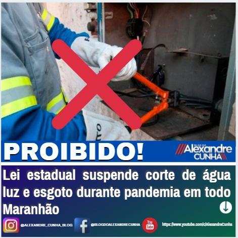 Lei estadual suspende corte de água luz e esgoto durante pandemia em todo Maranhão