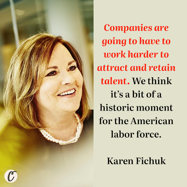 Companies are going to have to work harder to attract and retain talent. We think it's a bit of a historic moment for the American labor force. — Karen Fichuk, Randstad North America chief executive