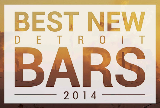 Eat It Detroit: [THRILLIST] DETROIT'S 10 BEST NEW BARS OF THE YEAR