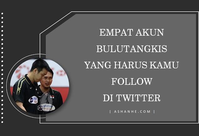 4 Akun Bulutangkis yang Harus Kamu Follow di Twitter
