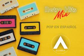 Retro Hits Mix ¡Siempre Siempre Pop en Español! - DJ Azul