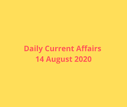 Daily Current Affairs 14 August 2020