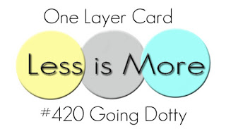 http://simplylessismoore.blogspot.com/2020/05/challenge-420-olc-going-dotty.html