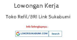 Lowongan Kerja Toko Refil/BRI Link Sukabumi Terbaru