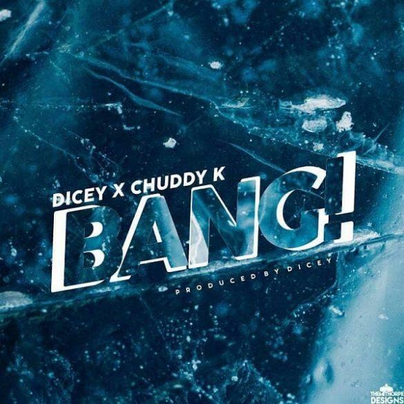 Dicey ft. Chuddy K – Bang