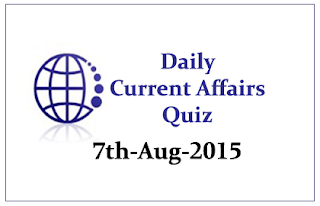 Current Affairs Quiz- 7th August 2015