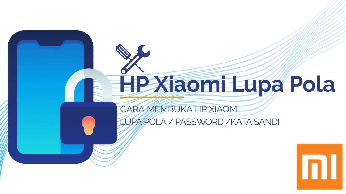 Cara Mengatasi HP Xiaomi Lupa Pola