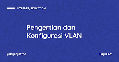 Pengertian dan Konfigurasi VLAN