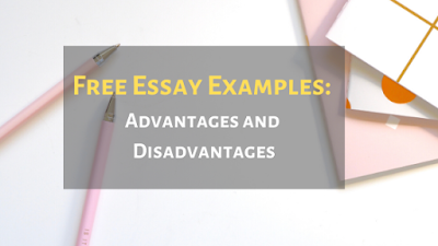 Free Essay Examples: Advantages and Disadvantages