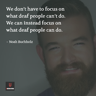 We don't have to focus on what deaf people can't do. We can instead focus on what deaf people can do (Noah Buchholz)