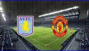 مشاهدة بث مباشر مباراة مانشستر يونايتد وأستون فيلا بث مباشر كورة لايف اليوم في الدوري الانجليزي