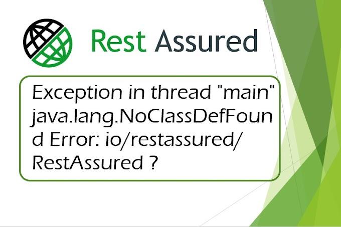 """How to solve: Exception in thread """"main"""" java.lang.NoClassDefFoundError: io/restassured/RestAssured ?"""