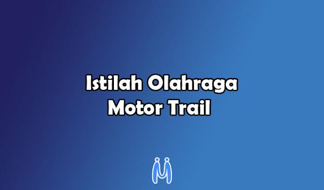 Istilah-istilah dalam Olahraga Motor Trail