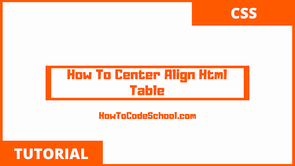 How To Center Align HTML Table