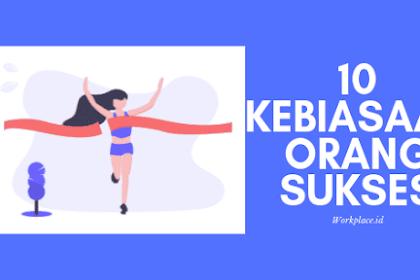 Terapkan 10 Kebiasaan Orang Sukses Ini Agar Anda Tau Cara jadi Orang Sukses