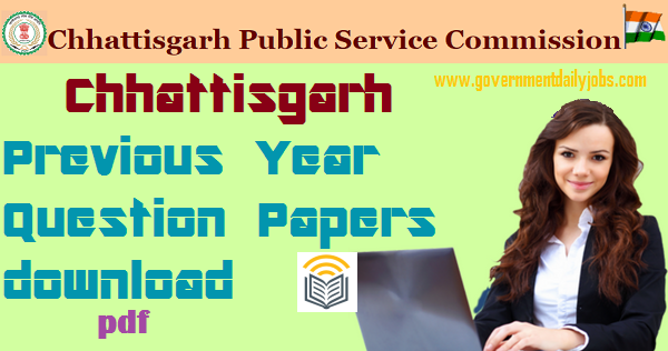 CGPSC STATE SERVICE EXAM PREVIOUS QUESTION PAPERS PDF, PRELIMS, MAINS
