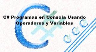 C# Desarrollo de Ejercicios Usando Operadores y Variables
