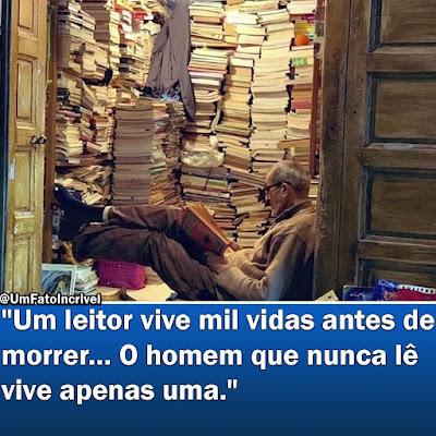 Um leitor vivi mil vidas antes de morrer... O homem que nunca lê vivi apenas uma.