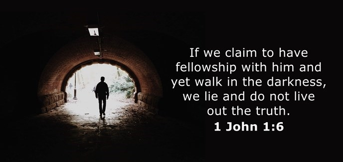 If we claim to have fellowship with him and yet walk in the darkness, we lie and do not live out the truth.