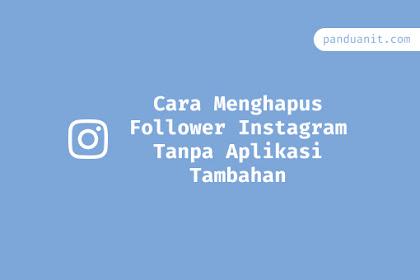 Cara Menghapus Follower Instagram Tanpa Aplikasi Tambahan