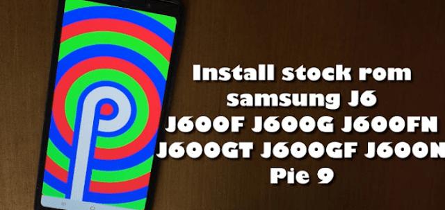 How to Install Stock Rom Samsung Galaxy J6 Pie 9 using odin
