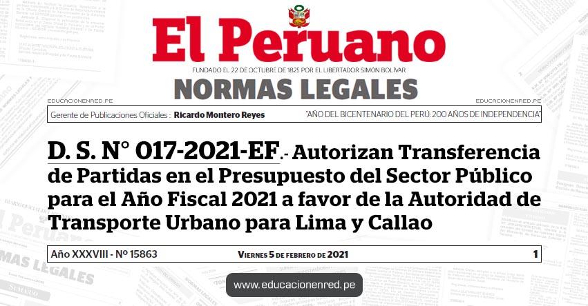 D. S. N° 017-2021-EF.- Autorizan Transferencia de Partidas en el Presupuesto del Sector Público para el Año Fiscal 2021 a favor de la Autoridad de Transporte Urbano para Lima y Callao