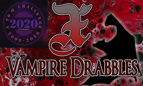 Tasha's Thinkings - Vampire Drabbles - AtoZChallenge 2020 - X