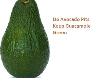 Do Avocado Pits Keep Guacamole Green