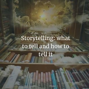 Storytelling: what to tell and how to tell it