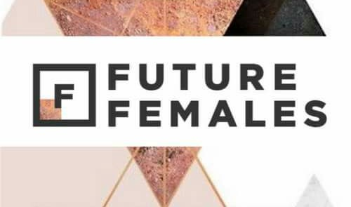 EVERYTHING YOU NEED TO KNOW ABOUT FUTURE FEMALES