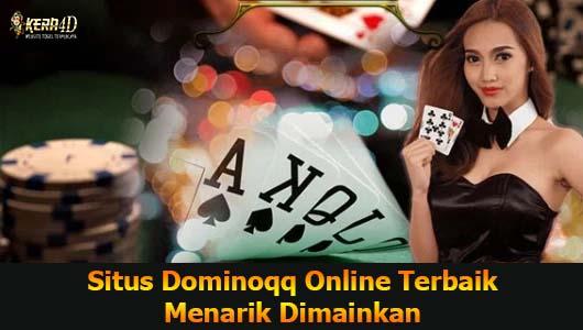 Situs Dominoqq Online Terbaik Menarik Dimainkan