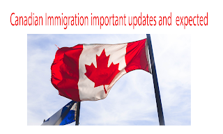 Canadian Immigration important updates and expected
