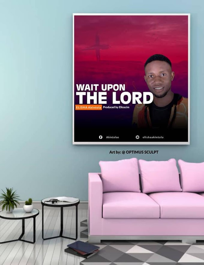 {Music} Wait upon the Lord - Akintola Elisha