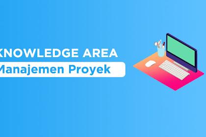 9 Knowledge Area Manajemen Proyek Beserta Penjelasannya
