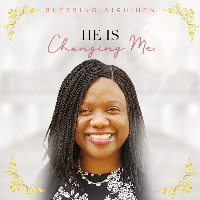[Music + Video] Blessing Airhihen - He is changing me