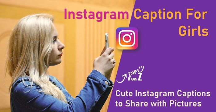 Instagram Captions For Girls: Cute Instagram Captions to Share with Pictures