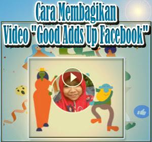 """Video Unik """"Good Adds Up Facebook"""" Jadi Tren, Begini Cara Membagikannya"""