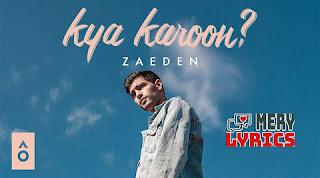 Kya Karoon By Zaeden - Lyrics