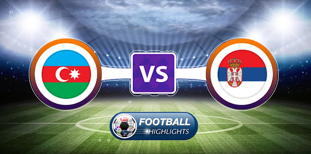 Azerbaijan vs Serbia – Highlights