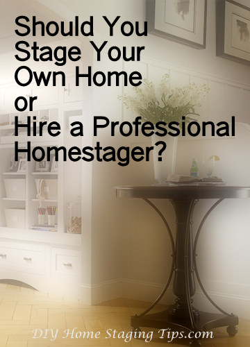 Diy home staging tips should you stage your own home or for Diy home staging ideas
