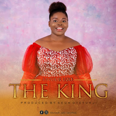 Favour Uzo - The King Lyrics & Audio