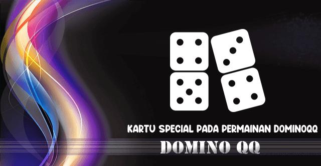 Kartu Istimewa Dalam Permainan DominoQQ Online